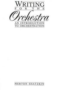 Writing for the Orchestra: An Introduction to Orchestration