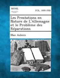Les Prestations En Nature de L'Allemagne Et Le Probleme Des Reparations