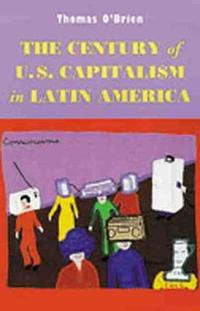 The Century of U.S. Capitalism in Latin America