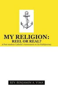 My Religion: Reel or Real?: A Post-Modern Catholic's Assessment on His Faithjourney