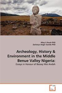 Archeology, History & Environment in the Middle Benue Valley Nigeria