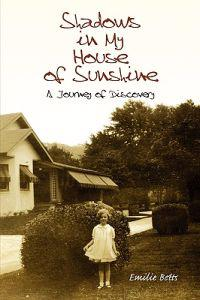 Shadows in My House of Sunshine: A Journey of Discovery