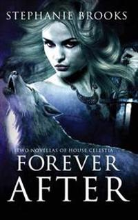 Forever After: Two Novellas of House Celestia