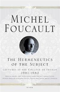 The Hermeneutics of the Subject: Lectures at the College de France 1981-1982