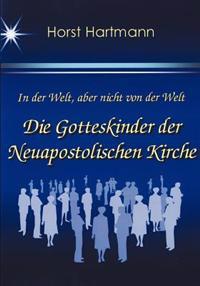In Der Welt, Aber Nicht Von Der Welt - Die Gotteskinder Der Neuapostolischen Kirche