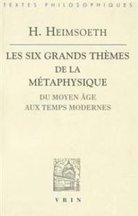 Les Six Grands Themes de La Metaphysique Occidentale: Du Moyen Age Aux Temps Modernes