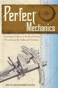 Perfect Mechanics: Instrument Makers at the Royal Society of London in the Eighteenth Century