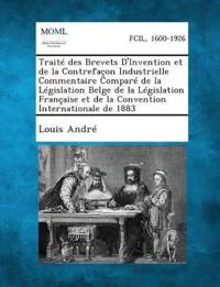 Traite Des Brevets D'Invention Et de La Contrefacon Industrielle Commentaire Compare de La Legislation Belge de La Legislation Francaise Et de La Convention Internationale de 1883
