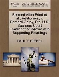 Bernard Allen Fried et al., Petitioners, V. Bernard Carey, Etc. U.S. Supreme Court Transcript of Record with Supporting Pleadings
