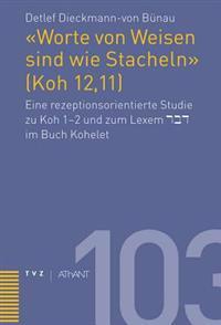 Worte Von Weisen Sind Wie Stacheln (Koh 12,11): Eine Rezeptionsorientierte Studie Zu Koh 1-2 Und Zum Lexem Dabar Im Buch Kohelet