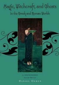 Magic, Witchcraft and Ghosts in the Greek and Roman Worlds