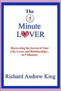 The 5 Minute Lover: Discovering the Secrets of Your Life, Loves, and Relationships . . . in 5 Minutes!