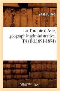 La Turquie d'Asie, G ographie Administrative. T4 ( d.1891-1894)