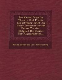 Die Kartellfrage in Theorie Und Praxis: Ein Offener Brief an Herrn Kommerzienrat Julius Vorster, Mitglied Des Hauses Der Abgeordneten...