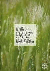 Credit Guarantee Systems for Agriculture and Rural Enterprise Development