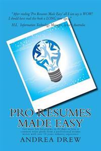Pro Resumes Made Easy: Get More Job Interviews in 30 Days or Less: Written by a Pro Resume Writer of 15 Years