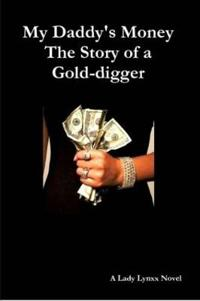 My Daddy's Money - The Story of a Gold-digger