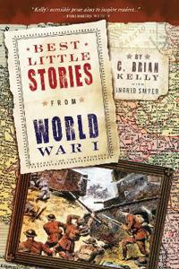 Best Little Stories from World War I: Nearly 100 True Stories
