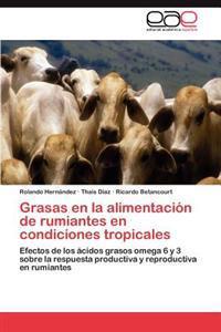Grasas En La Alimentacion de Rumiantes En Condiciones Tropicales