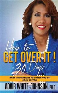 How to Get Over It! in 30 Days