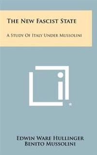 The New Fascist State: A Study of Italy Under Mussolini