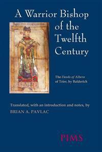 A Warrior Bishop of the Twelfth Century: The Deeds of Albero of Trier