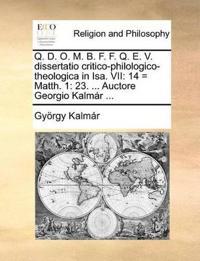 Q. D. O. M. B. F. F. Q. E. V. Dissertatio Critico-Philologico-Theologica in ISA. VII