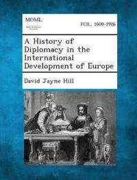 A History of Diplomacy in the International Development of Europe