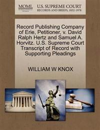 Record Publishing Company of Erie, Petitioner, V. David Ralph Hertz and Samuel A. Horvitz. U.S. Supreme Court Transcript of Record with Supporting Pleadings