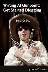 Writing at Gunpoint: Get Started Blogging: Reluctant Writers Can Be Excellent Bloggers!