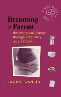 Becoming a Parent: The Emotional Journey Through Pregnancy and Childbirth