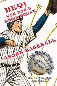 Hey! You Don't Know Squat about Baseball: Take the Baseball Quiz - You Make the Call