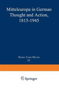 Mitteleuropa in German Thought and Action, 1815-1945