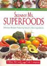 Skinny Ms. Superfoods: Delicious Recipes Featuring Nature's Best Ingredients