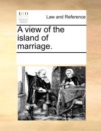 A View of the Island of Marriage.