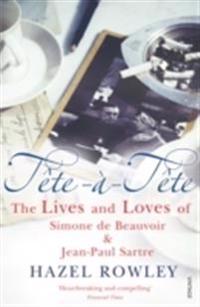 Tete-a-tete - the lives and loves of simone de beauvoir & jean-paul sartre