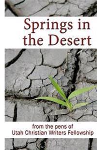 Springs in the Desert: From the Pens of Utah Christian Writers Fellowship