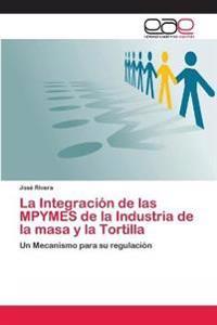 La Integracion de Las Mpymes de La Industria de La Masa y La Tortilla
