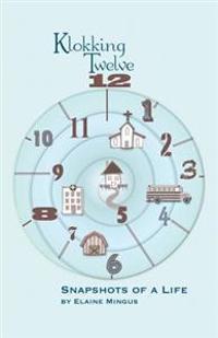 Klokking Twelve: Snapshots of a Life