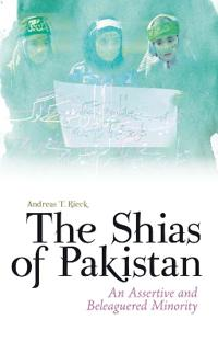 Shias of pakistan - an assertive and beleaguered minority