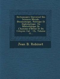Dictionnaire Universel Des Sciences Morale, ¿economique, Politique Et Diplomatique, Ou Bibliothleque De L'homme-d'¿etat Et Du Citoyen: Cat - Ch, Volum