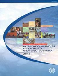 El estado mundial de la pesca y la acuicultura 2012
