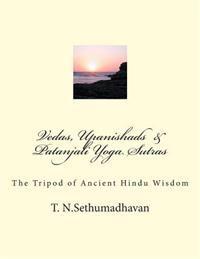Vedas, Upanishads & Patanjali Yoga Sutras: The Tripod of Ancient Hindu Wisdom