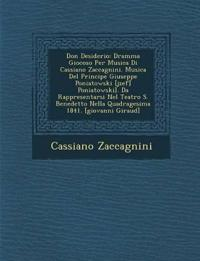 Don Desiderio: Dramma Giocoso Per Musica Di Cassiano Zaccagnini. Musica Del Principe Giuseppe Poniatowski [j¿zef] Poniatowski]. Da Rappresentarsi Nel