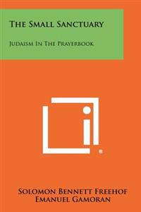 The Small Sanctuary: Judaism in the Prayerbook