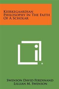 Kierkegaardian Philosophy in the Faith of a Scholar