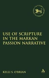 The Use of Scripture in the Markan Passion Narrative