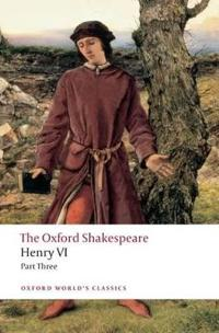 Henry vi part three: the oxford shakespeare