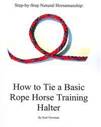 Step by Step: How to Tie a Basic Rope Horse Training Halter