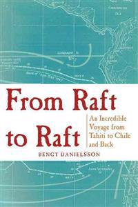 From Raft to Raft: An Incredible Voyage from Tahiti to Chile and Back